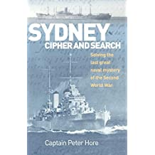 Sydney Cipher and Search: Solving the Last Great Naval Mystery of the Second World War