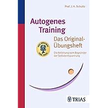 Autogenes Training Das Original-Übungsheft: Die Anleitung vom Begründer der Selbstentspannung