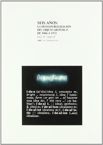 Seis años: la desmaterializacion del objeto artístico (Arte contemporáneo) por Lucy R. Lippard