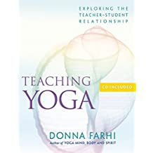 Teaching Yoga: Exploring the Teacher-Student Relationship: Ethics and the Teacher-student Relationship
