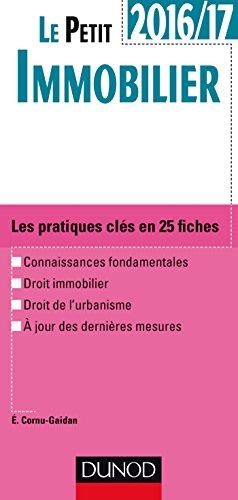 Le petit Immobilier 2016/17 - 4e éd. - Les pratiques clés en 25 fiches par Evelyne Cornu-Gaidan