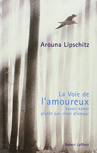 La Voie de l'amoureux - Savoir aimer plutôt que rêver d'amour par Arouna Lipschitz