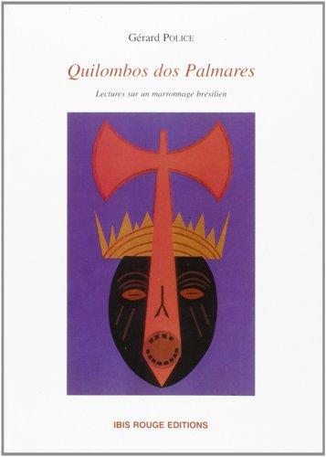 Quilombos dos Palmares : Lectures sur un marronage brésilien