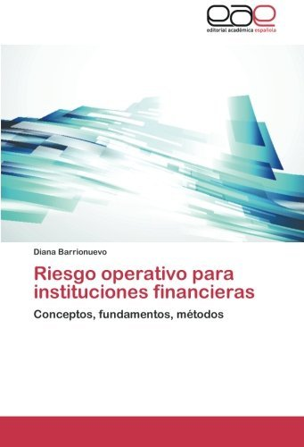Riesgo operativo para instituciones financieras: Conceptos, fundamentos, m????todos (Spanish Edition) by Diana Barrionuevo (2014-07-29)
