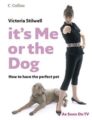 It's Me or the Dog: How to have the Perfect Pet (English Edition)