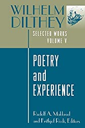 Wilhelm Dilthey: Selected Works, Volume V: Poetry and Experience: Poetry and Experience v. 5