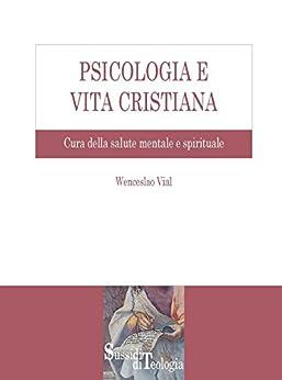 Psicologia e Vita Cristiana: Cura della Salute Mentale e Spirituale di [Vial, Wenceslao]