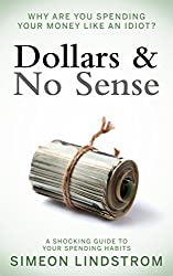 Dollars & No Sense - Why Are You Spending Your Money Like An Idiot? (English Edition)