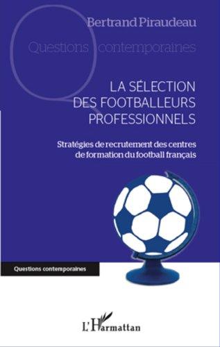 La sélection des footballeurs professionnels: Stratégies de recrutement des centres de formation du football français