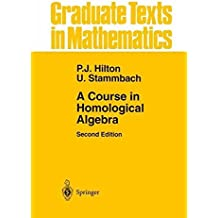 A Course in Homological Algebra (Graduate Texts in Mathematics) by Peter J. Hilton (1997-01-17)