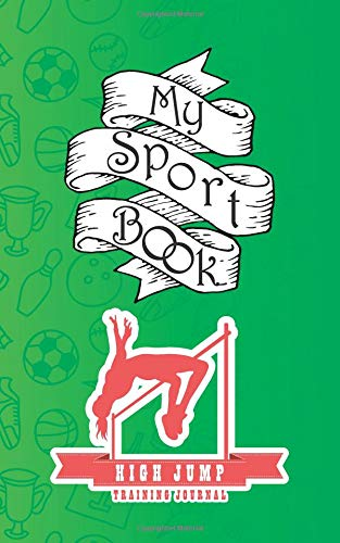 My sport book - High Jump training journal: 200 pages with 5