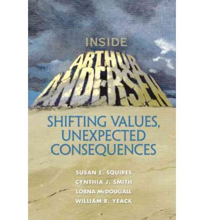 [(Inside Arthur Andersen: Shifting Values, Unexpected Consequences)] [ By (author) Susan Squires, By (author) Cynthia J. Smith, By (author) Lorna McDougall, By (author) William R. Yeack ] [June, 2003]