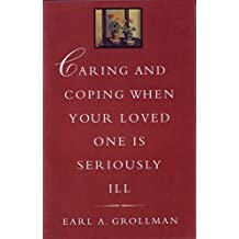 Caring and Coping When Your Loved One is Seriously Ill
