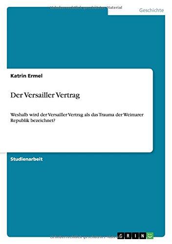 Der Versailler Vertrag: Weshalb wird der Versailler Vertrag als das Trauma der Weimarer Republik bezeichnet?