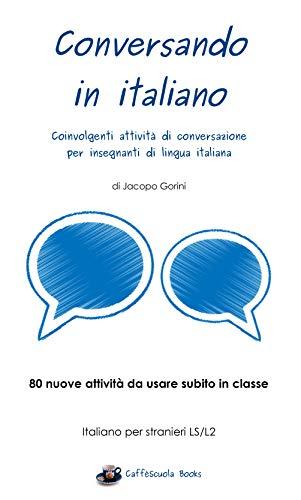 Conversando in italiano: Coinvolgenti attività di conversazione ...