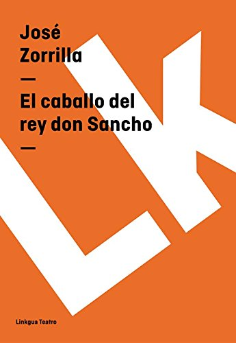 El caballo del rey don Sancho (Teatro) por José Zorrilla