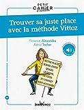 Petit cahier d'exercices pour trouver sa juste place avec la méthode Vittoz