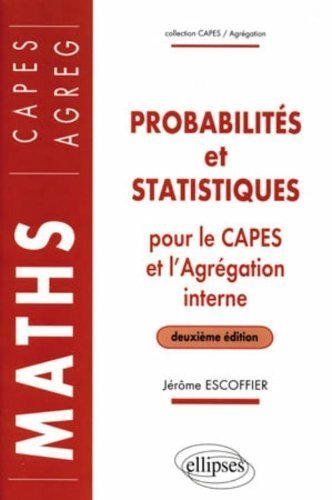 Probabilités et statistiques pour le CAPES externe et l'Agrégation interne de Mathématiques de Jérôme Escoffier (19 août 2010) Broché