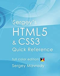 Sergey's HTML5 & CSS3 Quick Reference: Color Edition by Sergey Mavrody (2010-12-30)