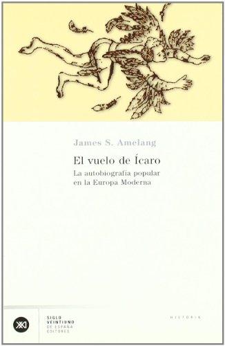 El vuelo de Ícaro: La autobiografía popular en la Europa moderna (Historia moderna)