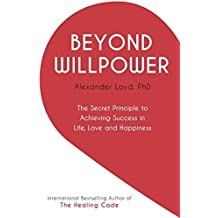 Beyond Willpower: The Secret Principle to Achieving Success in Life, Love, and Happiness by Alex Loyd (2015-02-12)