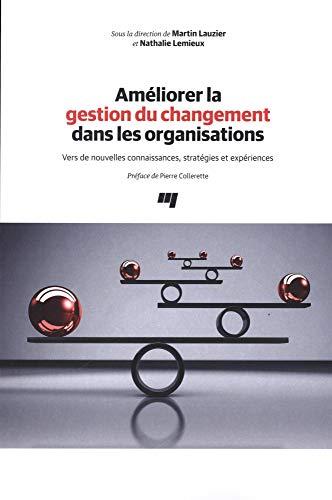 Améliorer la gestion du changement dans les organisations : Vers de nouvelles connaissances, stratégies et expériences