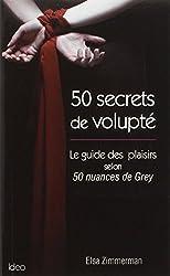50 secrets de volupté : Le guide des plaisirs selon 50 nuances de Grey