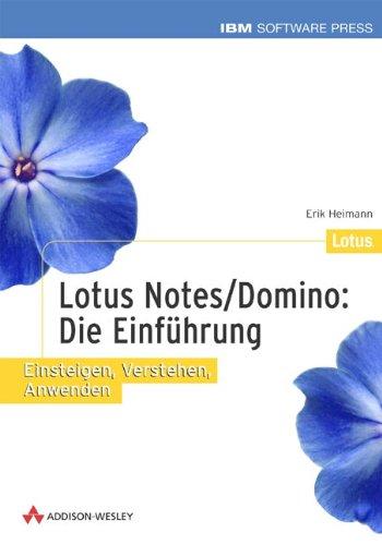 Lotus Notes/Domino: Die Einführung . Einsteigen, Verstehen, Anwenden (IBM Software Press) -