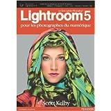 Lightroom 5: Pour les photographes du numérique de Scott Kelby ( 8 novembre 2013 )