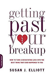 Getting Past Your Breakup: How to Turn a Devastating Loss into the Best Thing That Ever Happened to You par [Elliott, Susan J.]