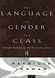 Language of Gender and Class: Transformation in the Victorian Novel by Patricia Ingham (1996-05-11)
