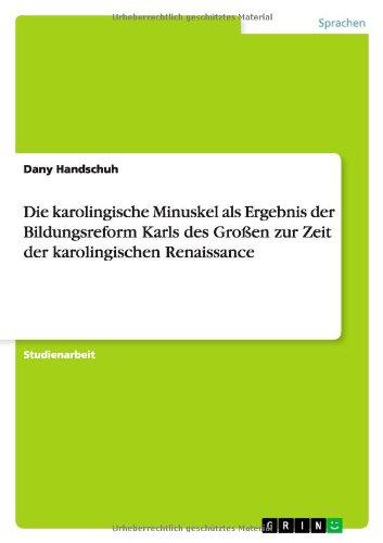 Die karolingische Minuskel als Ergebnis der Bildungsreform Karls des Großen zur Zeit der...
