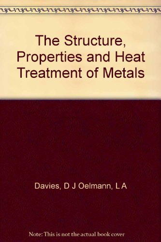 Structure, Properties and Heat Treatment of Metals by D.J. Davies (1983-05-08)
