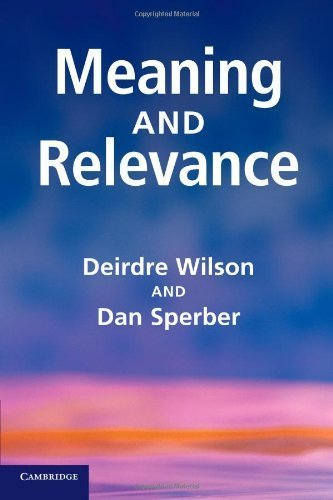 Meaning and Relevance by Wilson, Deirdre, Sperber, Dan (2012) Paperback