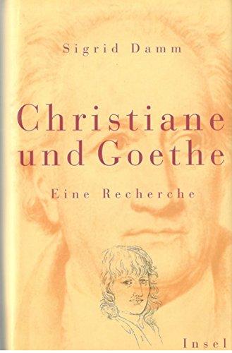 Christiane und Goethe. Eine Recherche.