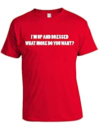 I'm Up and Dressed What More Do You Want? Christmas T-Shirt