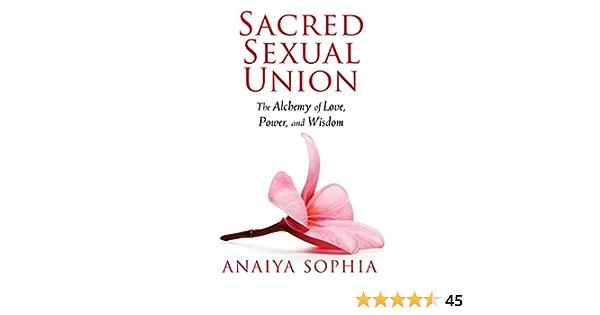 Sacred Sexual Union The Alchemy Of Love Power And Wisdom English Edition Ebook Sophia Anaiya Kindle Shop