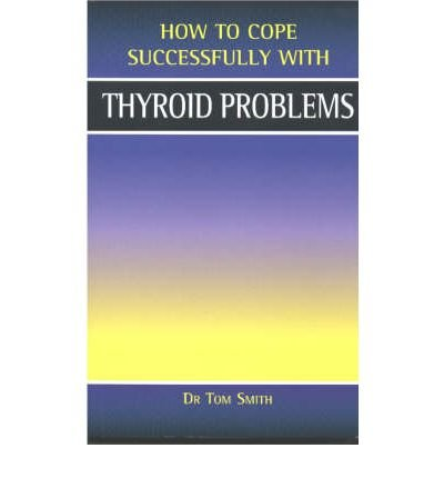 [(Thyroid Problems)] [ By (author) Dr. Tom Smith, Illustrated by Alasdair Smith, Volume editor Barbara Vesey ] [December, 2001]