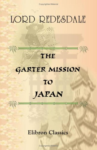 The Garter Mission to Japan by Algernon Bertram Freeman-Mitford Redesdale (2001-11-28)