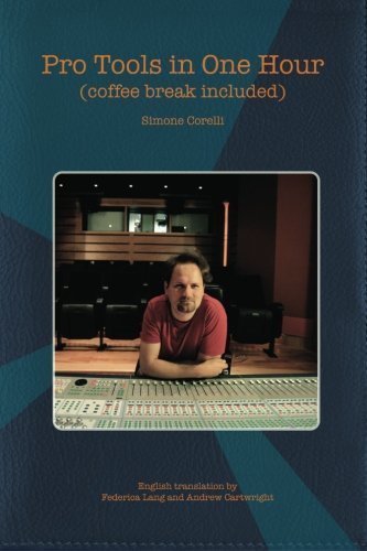 Pro Tools in One Hour (coffee break included) by Simone Corelli (2013-03-27)