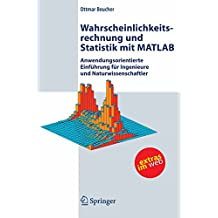Wahrscheinlichkeitsrechnung und Statistik mit MATLAB: Anwendungsorientierte Einführung für Ingenieure und Naturwissenschaftler