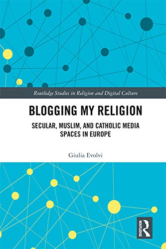 Libro PDF Gratis Blogging My Religion: Secular, Muslim, and Catholic Media Spaces in Europe (Routledge Studies in Religion and Digital Culture)