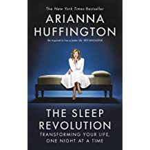 The Sleep Revolution: Transforming Your Life, One Night at a Time by Arianna Huffington (2017-03-09)