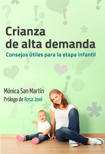 Crianza de alta demanda: Consejos útiles para la etapa infantil de [Martín, Mónica