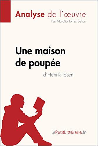 Une maison de poupée de Henrik Ibsen (Analyse de l'oeuvre): Comprendre la littérature avec lePetitLittéraire.fr (Fiche de lecture) par Natalia Torres Behar