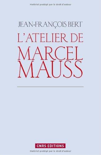 L'Atelier de Marcel Mauss. Un anthropologue paradoxal