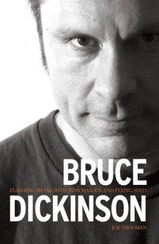 Bruce Dickinson: Flashing Metal with Maiden and Flying Solo by Joe Shooman (7-Jun-2007) Paperback
