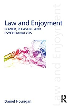 Law and Enjoyment: Power, Pleasure and Psychoanalysis par [Hourigan, Daniel]