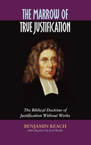 The Marrow of True Justification by Benjamin Keach (2007-04-26)