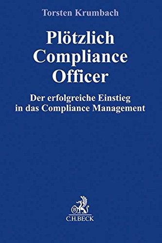 Plötzlich Compliance Officer: Der erfolgreiche Einstieg in das Compliance Management